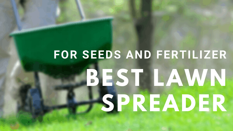 Which One Is The Best Lawn Spreader for Seeds and Fertiliser