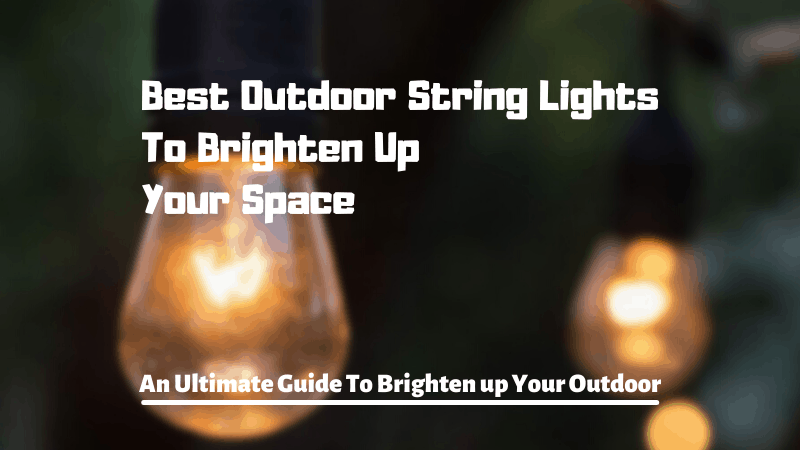Best Outdoor String Lights To Brighten Up Your Space