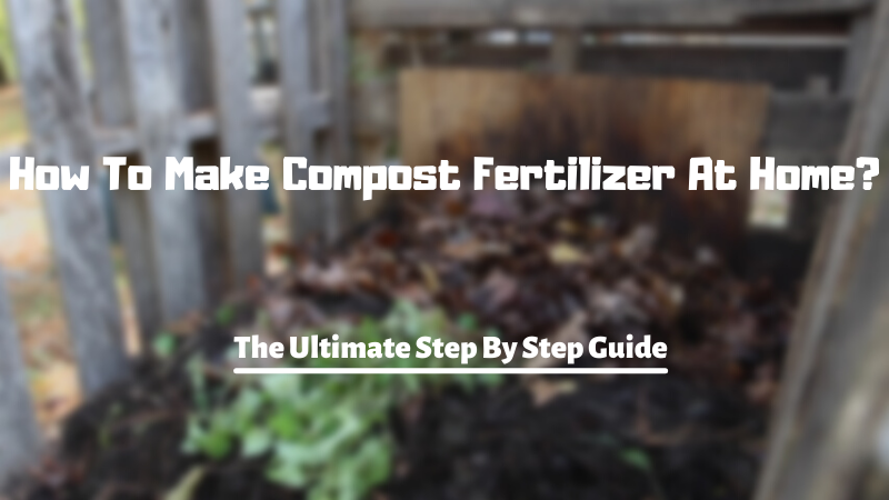How To Make Compost Fertilizer At Home