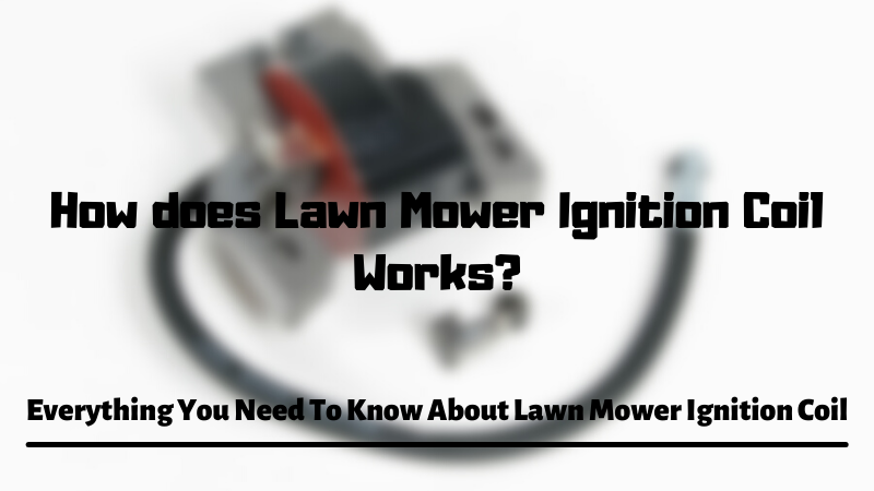 How does Lawn Mower Ignition Coil Works