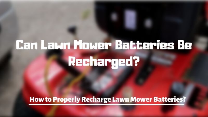 Can Lawn Mower Batteries Be Recharged? How to Properly Recharge Lawn Mower Batteries?