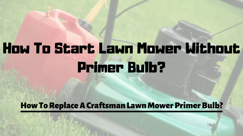 How To Start Lawn Mower Without Primer Bulb?